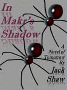 In Makr's Shadow - Book One - Symbiosis ebook by Jack Shaw