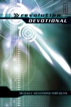 Revolution Devotional - 90 Daily Devotions for Guys ebook by Livingstone Corporation