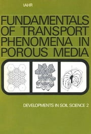 Fundamentals of transport phenomena in porous media: Based on the proceedings of the first International Symposium on the Fundamentals of Transport Ph ebook by Unknown, Author