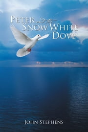 Peter and the Snow White Dove ebook by John Stephens