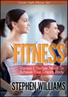 Fitness: Various Effective Ways To Achieve Your Dream Body ebook by