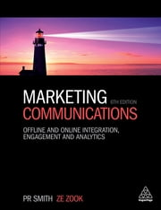 Marketing Communications - Offline and Online Integration, Engagement and Analytics eBook by Ze Zook, PR Smith