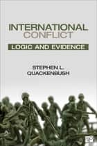 International Conflict - Logic and Evidence ebook by Stephen L. Quackenbush