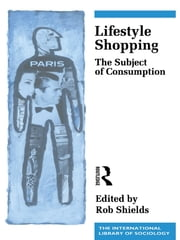 Lifestyle Shopping - The Subject of Consumption ebook by Rob Shields