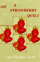 On a Strawberry Quilt ebook by Carol Marlene Smith