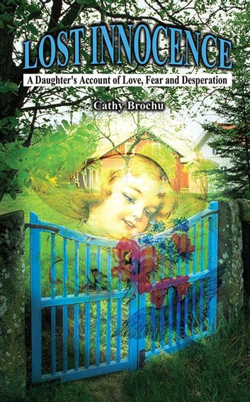Lost Innocence - A Daughter's Account of Love, Fear and Desperation ebook by Cathy Brochu