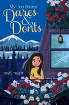 My Top Secret Dares & Don'ts ebook by Trudi Trueit