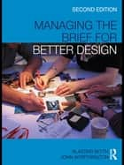 Managing the Brief for Better Design ebook by Alastair Blyth, John Worthington