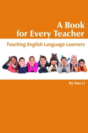 A Book For Every Teacher: Teaching English Language Learners ebook by Li, Nan