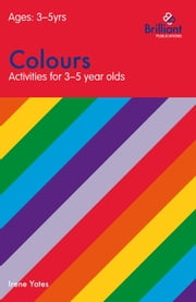 Colours (Activities for 35 Year Olds) ebook by Irene Yates
