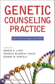 Genetic Counseling Practice - Advanced Concepts and Skills ebook by Bonnie S. LeRoy,Patricia M. Veach,Dianne M. Bartels