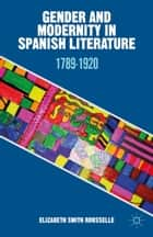 Gender and Modernity in Spanish Literature ebook by Elizabeth Smith Rousselle