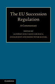 The EU Succession Regulation - A Commentary ebook by Alfonso-Luis Calvo Caravaca,Angelo Davì,Heinz-Peter Mansel