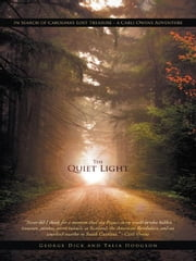 The Quiet Light - In Search of Carolina's Lost Treasure - a Carli Owens Adventure ebook by George Dick;Talia Hodgson