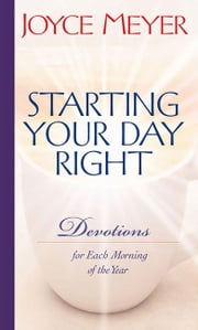 Starting Your Day Right - Devotions for Each Morning of the Year ebook by Joyce Meyer