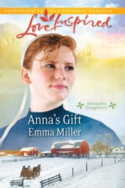 Anna's Gift (Mills & Boon Love Inspired) (Hannah's Daughters, Book 3) ebook by Emma Miller
