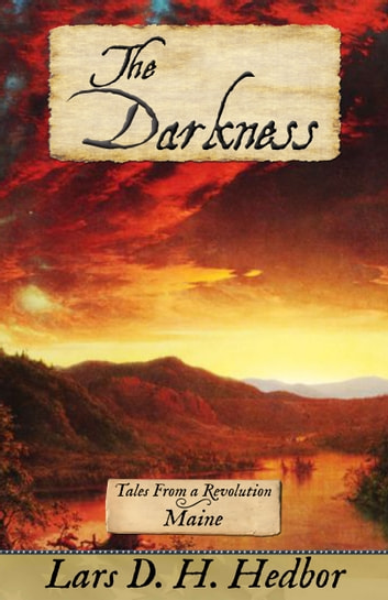 The Darkness - Tales From a Revolution - Maine ebook by Lars D. H. Hedbor