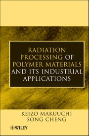 Radiation Processing of Polymer Materials and Its Industrial Applications ebook by Keizo Makuuchi,Song Cheng