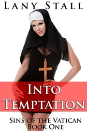 Into Temptation (A taboo erotic tale of a nun and priest's first time) - Sins of the Vatican, #1 ebook by Lany Stall