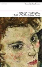 Bride of Ice - New Selected Poems ebook by Marina Tsvetaeva, Elaine Feinstein