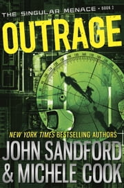 Outrage (The Singular Menace, 2) ebook by John Sandford,Michele Cook