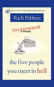 The Five People You Meet in Hell - An Unauthorized Parody ebook by Rich Pablum
