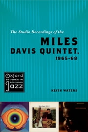 The Studio Recordings of the Miles Davis Quintet, 1965-68 ebook by Keith Waters