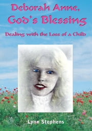 Deborah Anne, God's Blessing - Dealing with the Loss of a Child ebook by Lynn Stephens