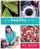 My Healthy Dish ebook by My Nguyen
