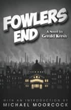 Fowlers End ebook by Gerald Kersh, Michael Moorcock