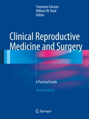 Clinical Reproductive Medicine and Surgery - A Practical Guide ebook by Tommaso Falcone,William W. Hurd