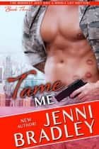 Tame Me ebook by Jenni Bradley