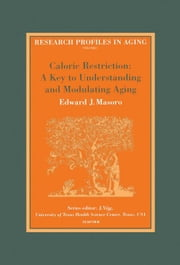 Caloric Restriction: A Key to Understanding and Modulating Aging ebook by Masoro, E.J.