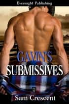 Gavin's Submissives ebook by Sam Crescent