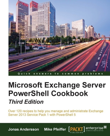 Microsoft Exchange Server PowerShell Cookbook - Third Edition ebook by Jonas Andersson,Mike Pfeiffer