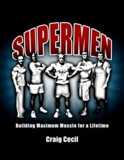 Supermen: Building Maximum Muscle for a Lifetime ebook by Craig Cecil