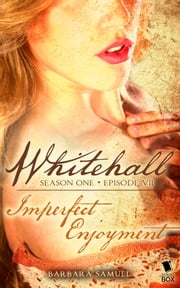"Whitehall - Episode 7 - ""Imperfect Enjoyment"" ebook by Barbara Samuel,Liz Duffy Adams,Delia Sherman,Mary Robinette Kowal,Madeleine Robins,Sarah Smith"