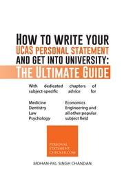 How to Write Your Ucas Personal Statement and Get Into University: The Ultimate Guide ebook by Chandan, Mohan-Pal Singh