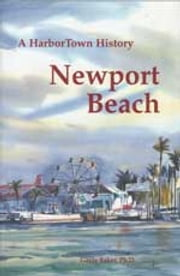 Newport Beach - A HarborTown History ebook by Gayle Baker