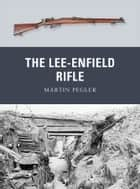 The Lee-Enfield Rifle ebook by Martin Pegler, Peter Dennis
