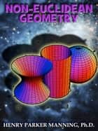 Non-Euclidean Geometry (illustrated) ebook by Henry P. Manning
