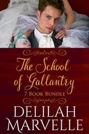 7 Book Bundle: The School of Gallantry Series ebook by Delilah Marvelle