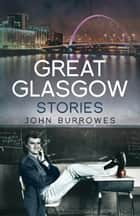 Great Glasgow Stories ebook by John Burrowes
