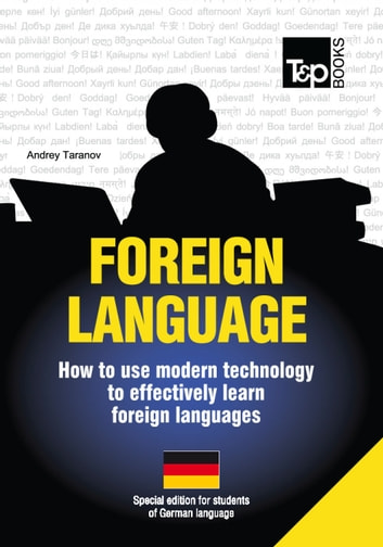 FOREIGN LANGUAGES - How to use modern technology to effectively learn foreign languages - Special edition for students of German language eBook by Andrey Taranov