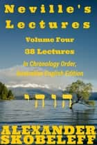 Neville's Lectures, Volume Four, 58 Lectures, 1968 to 1969, Australian English Edition ebook by Alexander Skobeleff