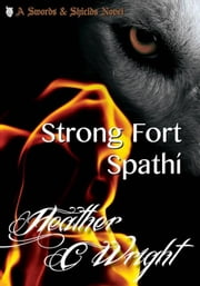 Strong Fort Spathí - Swords & Shields, #1 ebook by Heather C Wright