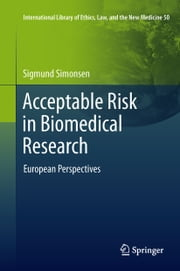 Acceptable Risk in Biomedical Research - European Perspectives ebook by Sigmund Simonsen