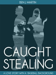 Caught Stealing: Greed, Infidelity & Intrigue ebook by Ben J. Martin