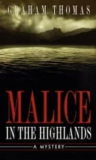 Malice in the Highlands ebook by Graham Thomas