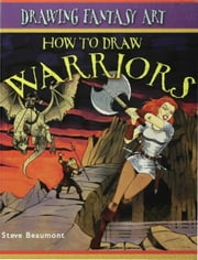How to Draw Warriors ebook by Beaumont, Steve